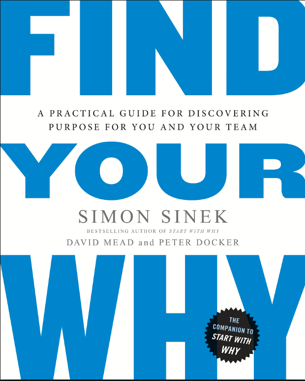 Find Your Why: A Practical Guide to Discovering Purpose for You Or Your
